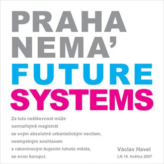 PRAHA NEMA' FUTURE SYSTEMS